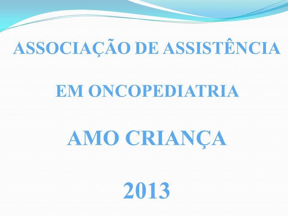 ASSOCIAÇÃO DE ASSISTÊNCIA EM ONCOPEDIATRIA AMO CRIANÇA 2013