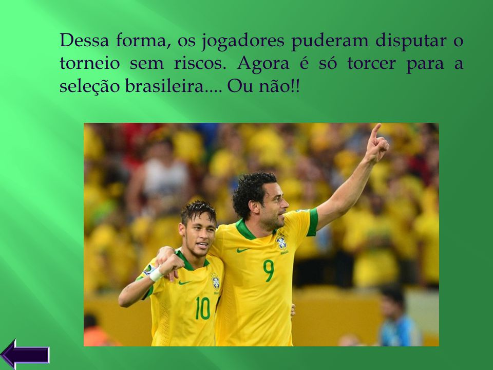Dessa forma, os jogadores puderam disputar o torneio sem riscos. Agora é só torcer para a seleção brasileira.... Ou não!!