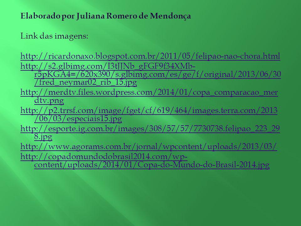 Elaborado por Juliana Romero de Mendonça Link das imagens: http://ricardonaxo.blogspot.com.br/2011/05/felipao-nao-chora.html http://s2.glbimg.com/I3tJ