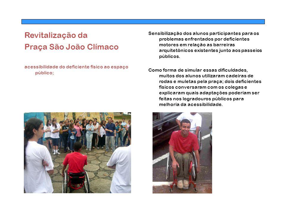 Revitalização da Praça São João Clímaco acessibilidade do deficiente físico ao espaço público; Sensibilização dos alunos participantes para os problem
