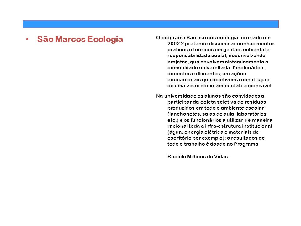 São Marcos Ecologia O programa São marcos ecologia foi criado em 2002 2 pretende disseminar conhecimentos práticos e teóricos em gestão ambiental e re