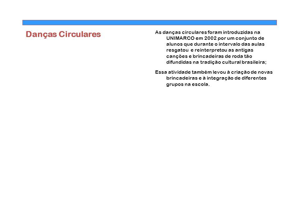 Danças Circulares As danças circulares foram introduzidas na UNIMARCO em 2002 por um conjunto de alunos que durante o intervalo das aulas resgatou e r
