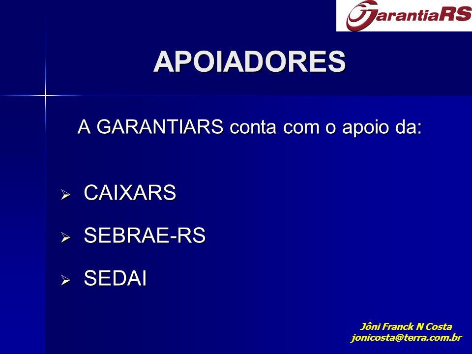 APOIADORES A GARANTIARS conta com o apoio da:  CAIXARS  SEBRAE-RS  SEDAI Jôni Franck N Costa jonicosta@terra.com.br