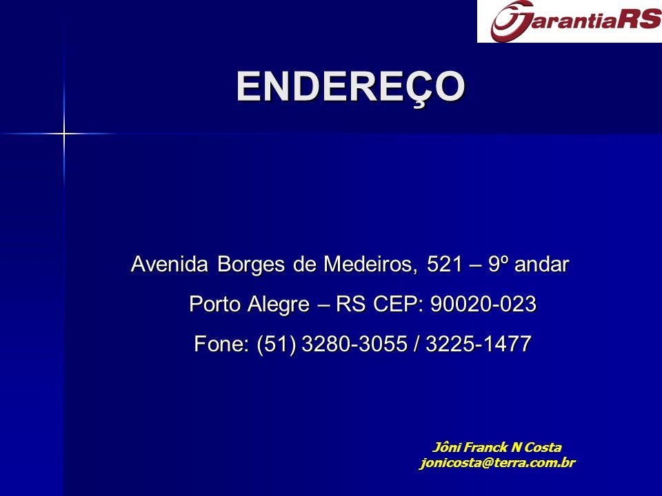 ENDEREÇO Avenida Borges de Medeiros, 521 – 9º andar Porto Alegre – RS CEP: 90020-023 Fone: (51) 3280-3055 / 3225-1477 Jôni Franck N Costa jonicosta@terra.com.br