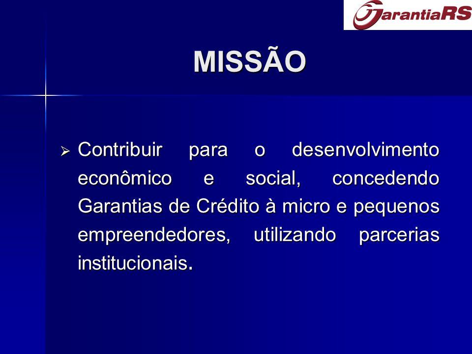 MISSÃO  Contribuir para o desenvolvimento econômico e social, concedendo Garantias de Crédito à micro e pequenos empreendedores, utilizando parcerias institucionais.