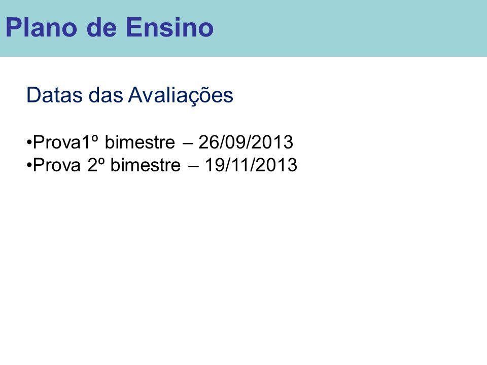 Datas das Avaliações Prova1º bimestre – 26/09/2013 Prova 2º bimestre – 19/11/2013