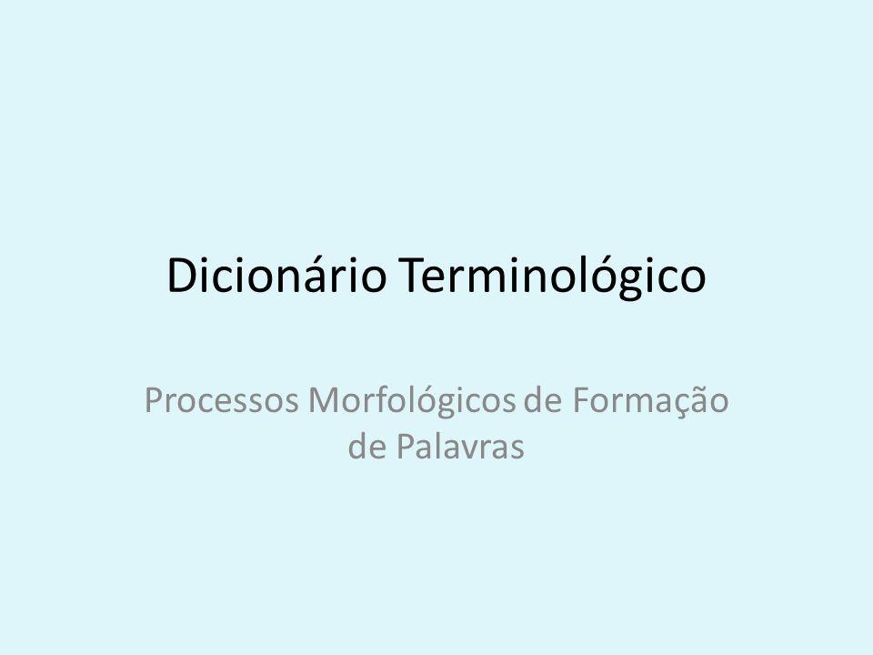 Dicionário Terminológico Processos Morfológicos de Formação de Palavras