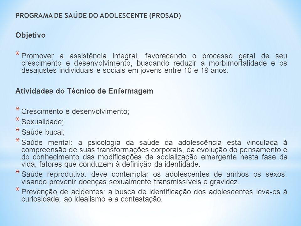 PROGRAMA DE SAÚDE DO ADOLESCENTE (PROSAD) Objetivo * Promover a assistência integral, favorecendo o processo geral de seu crescimento e desenvolviment