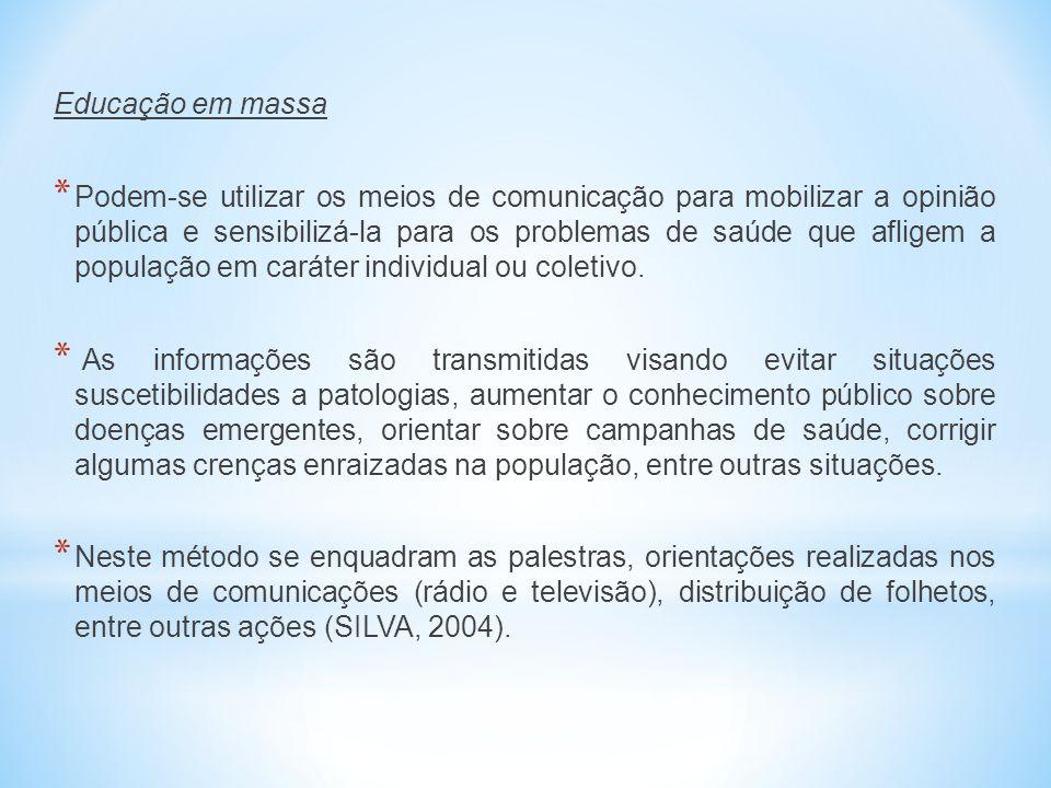 Educação em massa * Podem-se utilizar os meios de comunicação para mobilizar a opinião pública e sensibilizá-la para os problemas de saúde que afligem