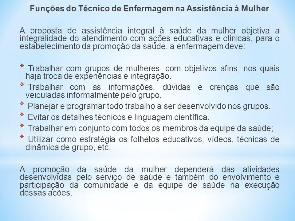 Funções do Técnico de Enfermagem na Assistência à Mulher A proposta de assistência integral à saúde da mulher objetiva a integralidade do atendimento