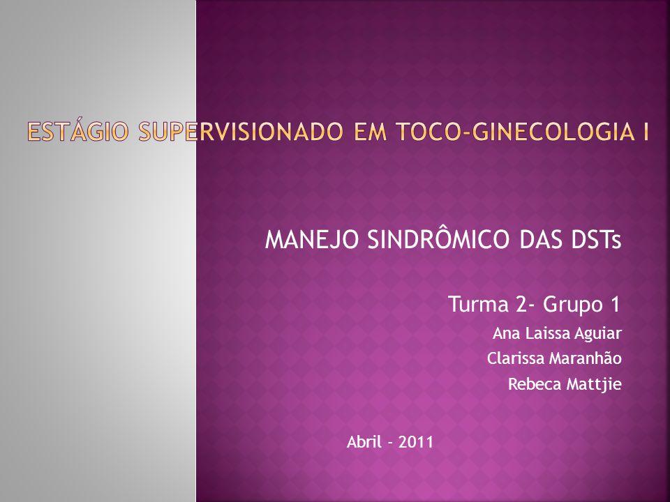 MANEJO SINDRÔMICO DAS DSTs Turma 2- Grupo 1 Ana Laissa Aguiar Clarissa Maranhão Rebeca Mattjie Abril - 2011
