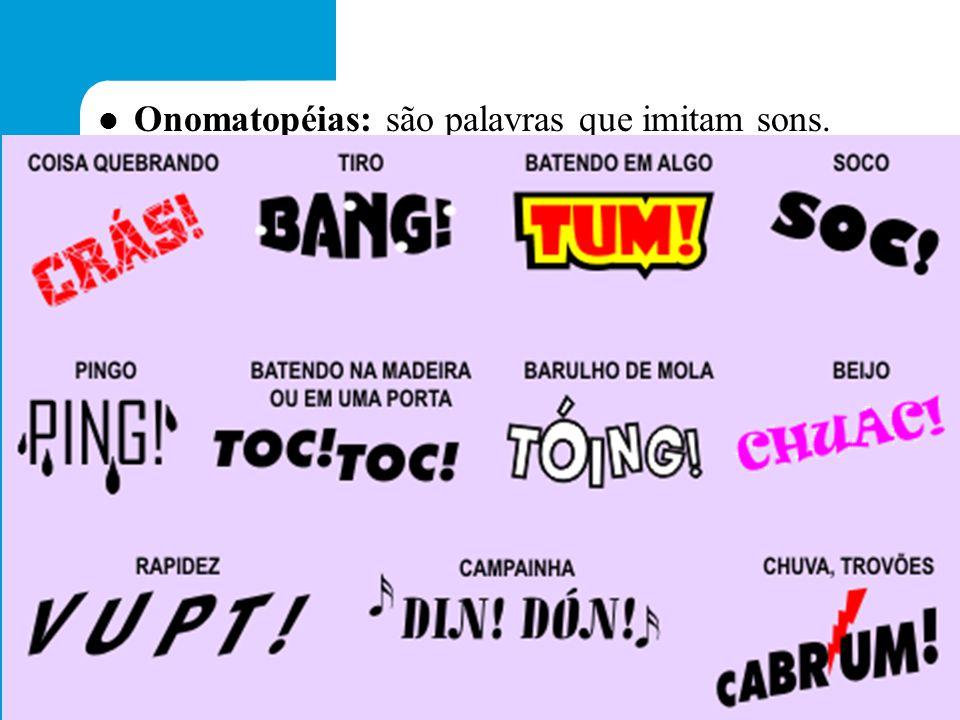 Onomatopéias: são palavras que imitam sons. FORA DOS BALÕES: