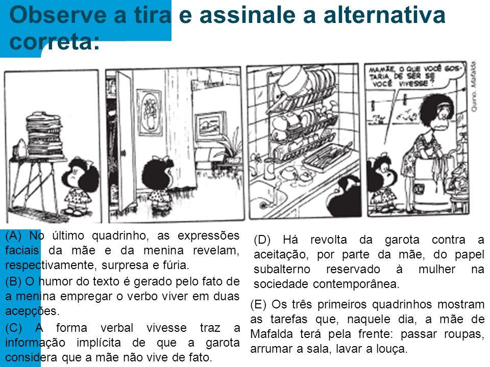 Observe a tira e assinale a alternativa correta: (B) O humor do texto é gerado pelo fato de a menina empregar o verbo viver em duas acepções.