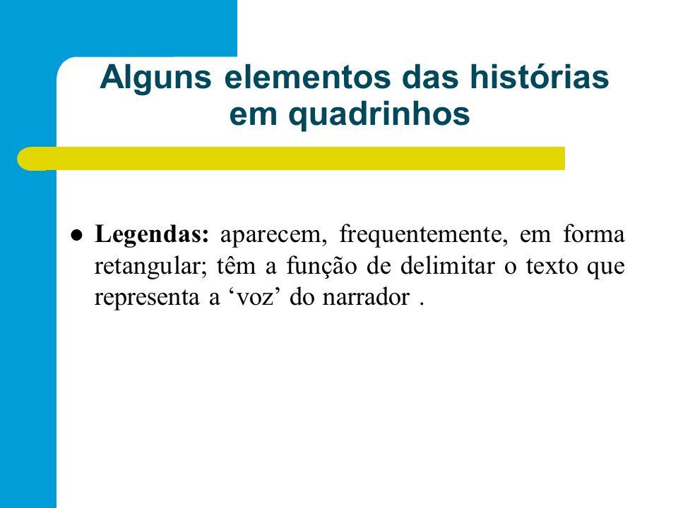 Alguns elementos das histórias em quadrinhos Legendas: aparecem, frequentemente, em forma retangular; têm a função de delimitar o texto que representa a 'voz' do narrador.