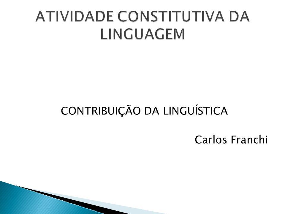 CONTRIBUIÇÃO DA LINGUÍSTICA Carlos Franchi
