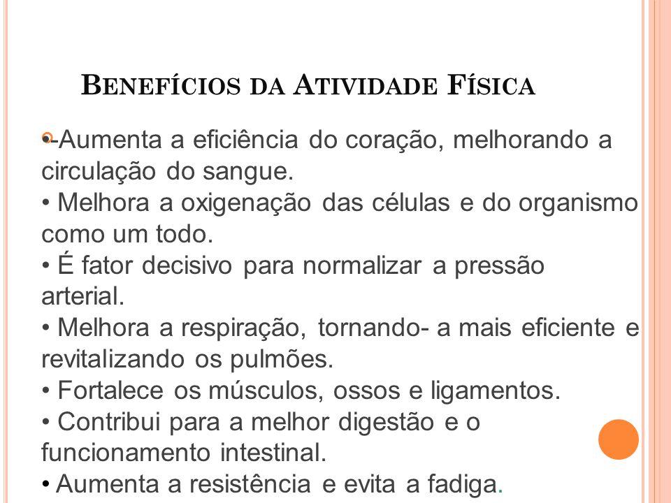B ENEFÍCIOS DA A TIVIDADE F ÍSICA -Aumenta a eficiência do coração, melhorando a circulação do sangue.