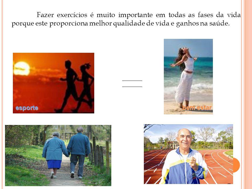 Fazer exercícios é muito importante em todas as fases da vida porque este proporciona melhor qualidade de vida e ganhos na saúde. esporte bem estar