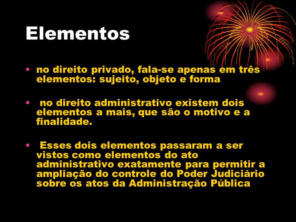 Elementos no direito privado, fala-se apenas em três elementos: sujeito, objeto e forma no direito administrativo existem dois elementos a mais, que s
