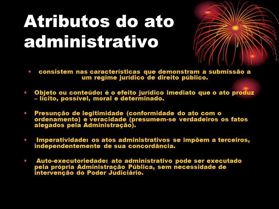 Atributos do ato administrativo consistem nas características que demonstram a submissão a um regime jurídico de direito público. Objeto ou conteúdo: