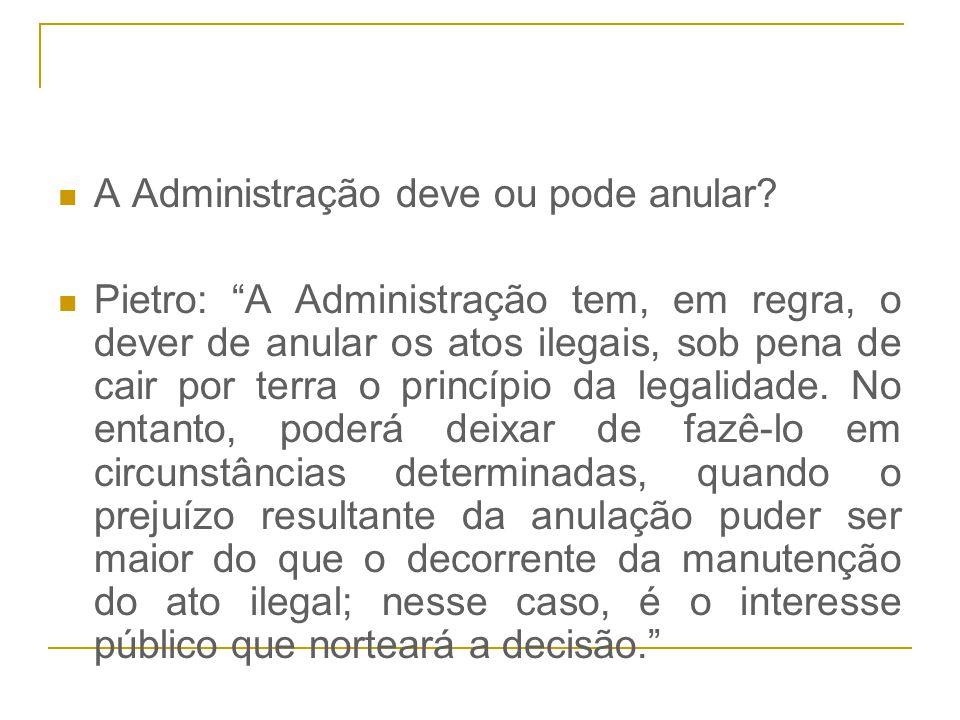 """A Administração deve ou pode anular? Pietro: """"A Administração tem, em regra, o dever de anular os atos ilegais, sob pena de cair por terra o princípio"""