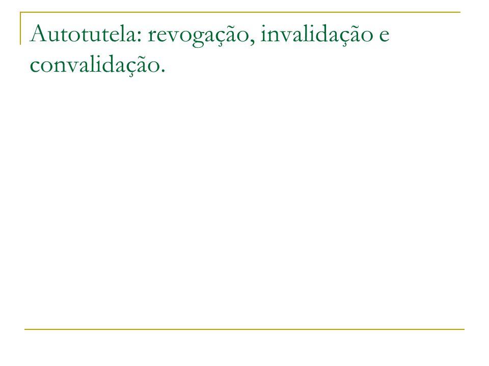 Autotutela: revogação, invalidação e convalidação.