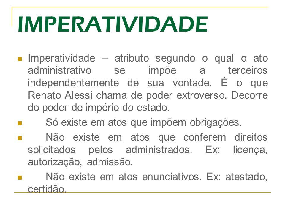 IMPERATIVIDADE Imperatividade – atributo segundo o qual o ato administrativo se impõe a terceiros independentemente de sua vontade.