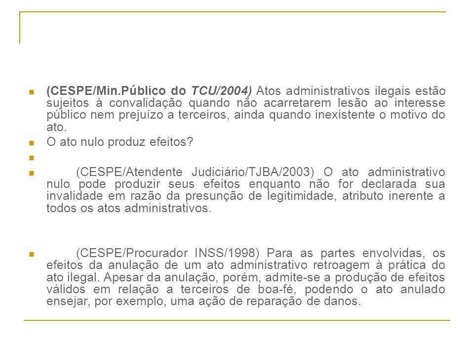 (CESPE/Min.Público do TCU/2004) Atos administrativos ilegais estão sujeitos à convalidação quando não acarretarem lesão ao interesse público nem preju
