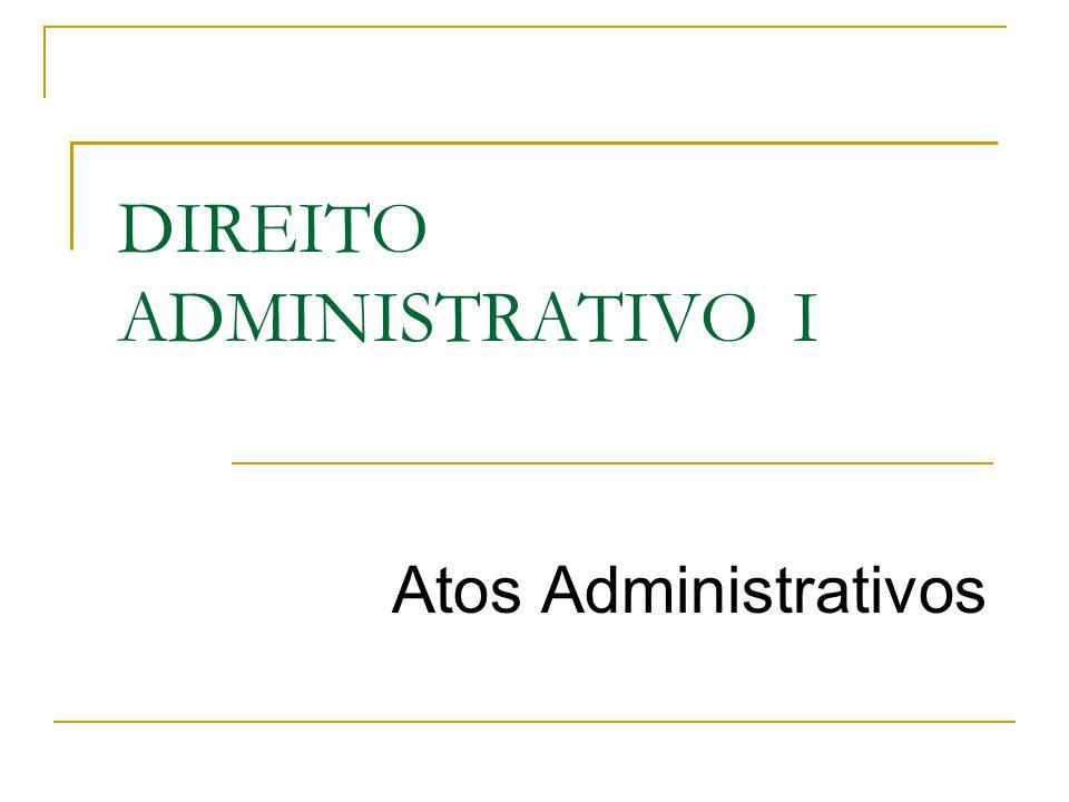 DIREITO ADMINISTRATIVO I Atos Administrativos