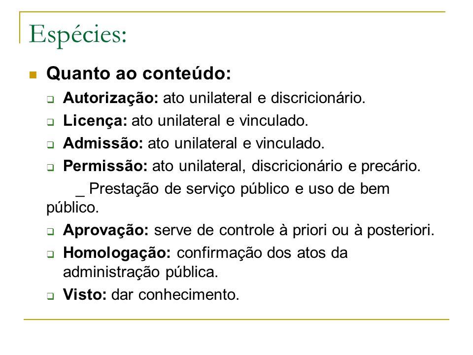 Espécies: Quanto ao conteúdo:  Autorização: ato unilateral e discricionário.