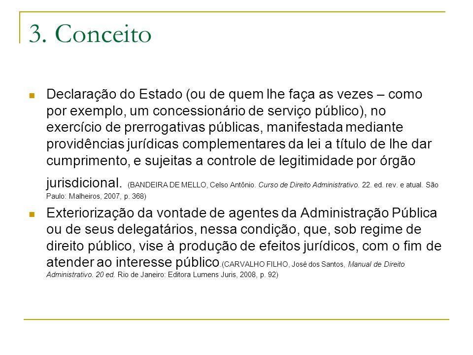 3. Conceito Declaração do Estado (ou de quem lhe faça as vezes – como por exemplo, um concessionário de serviço público), no exercício de prerrogativa