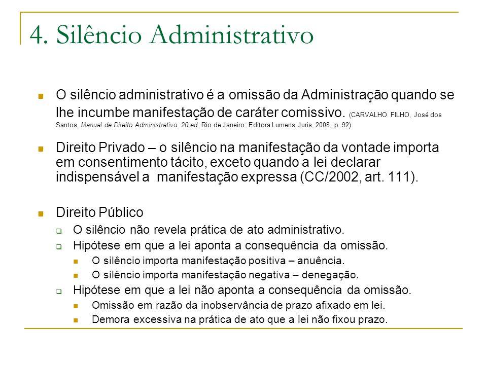 4. Silêncio Administrativo O silêncio administrativo é a omissão da Administração quando se lhe incumbe manifestação de caráter comissivo. (CARVALHO F