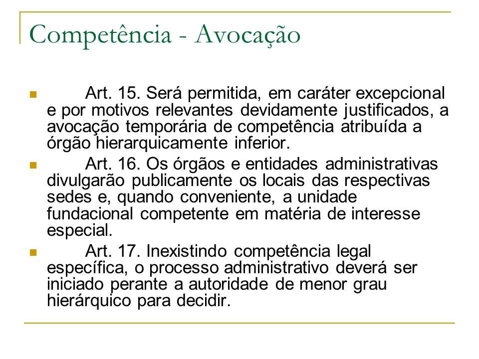 Competência - Avocação Art. 15. Será permitida, em caráter excepcional e por motivos relevantes devidamente justificados, a avocação temporária de com