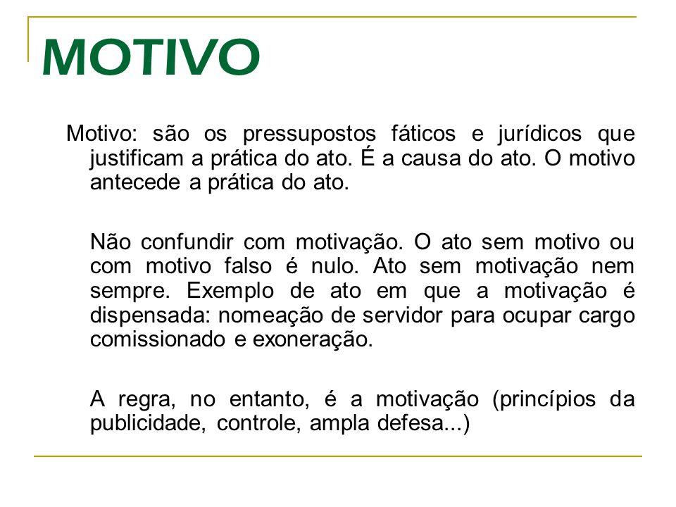 MOTIVO Motivo: são os pressupostos fáticos e jurídicos que justificam a prática do ato.