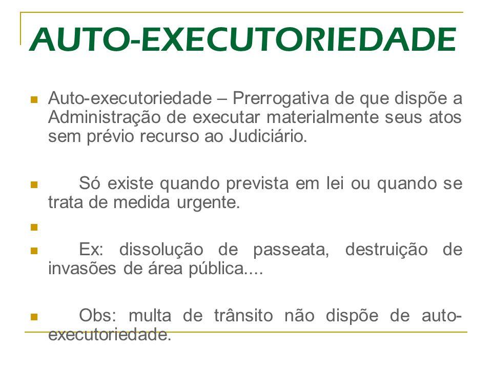 AUTO-EXECUTORIEDADE Auto-executoriedade – Prerrogativa de que dispõe a Administração de executar materialmente seus atos sem prévio recurso ao Judiciá