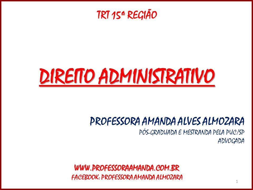 1 TRT 15ª REGIÃO DIREITO ADMINISTRATIVO PROFESSORA AMANDA ALVES ALMOZARA PÓS-GRADUADA E MESTRANDA PELA PUC/SP ADVOGADAWWW.PROFESSORAAMANDA.COM.BR FACE