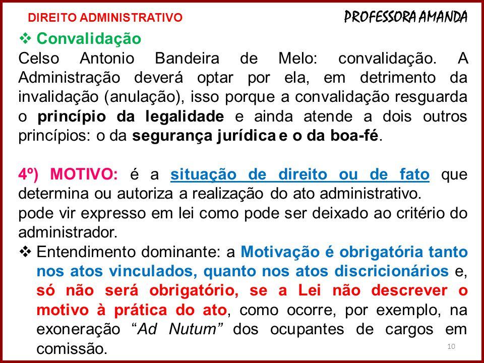 10  Convalidação Celso Antonio Bandeira de Melo: convalidação. A Administração deverá optar por ela, em detrimento da invalidação (anulação), isso po