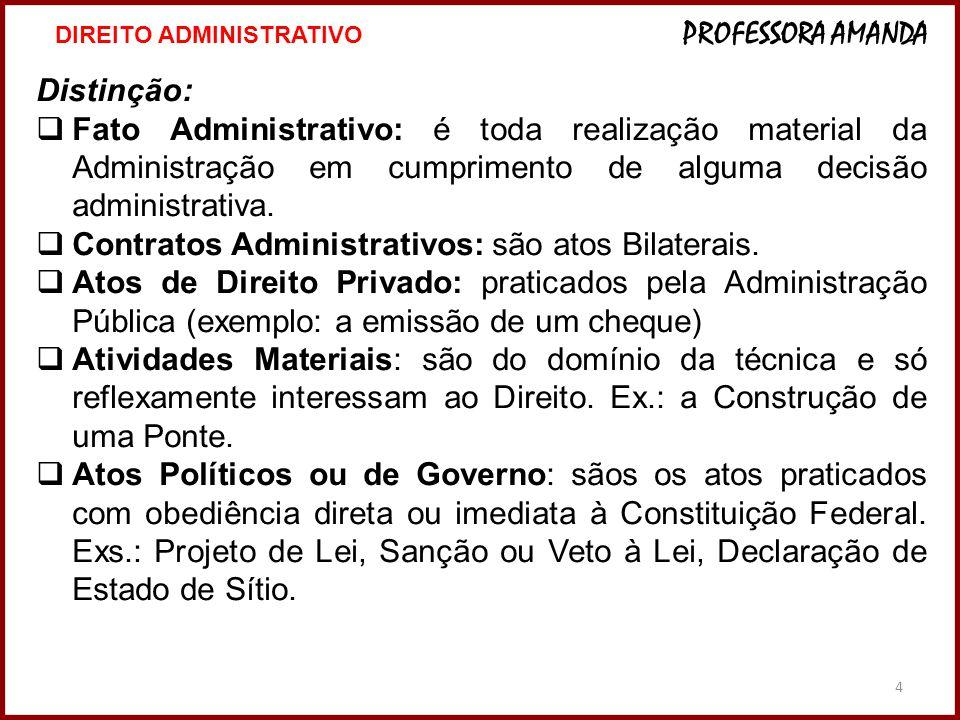 4 Distinção:  Fato Administrativo: é toda realização material da Administração em cumprimento de alguma decisão administrativa.  Contratos Administr