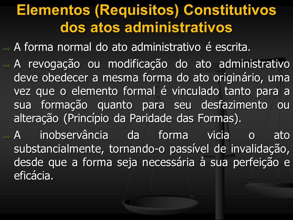 Elementos (Requisitos) Constitutivos dos atos administrativos  A forma normal do ato administrativo é escrita.  A revogação ou modificação do ato ad