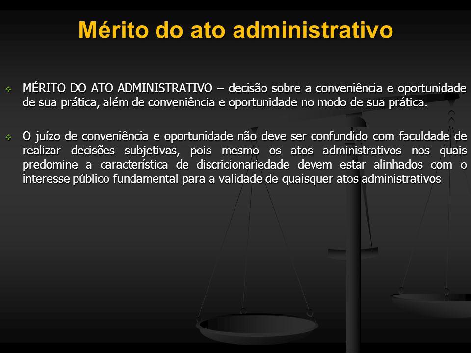 Mérito do ato administrativo  MÉRITO DO ATO ADMINISTRATIVO – decisão sobre a conveniência e oportunidade de sua prática, além de conveniência e oport