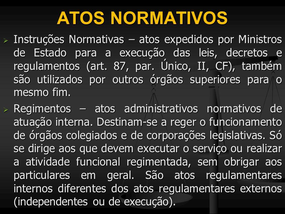ATOS NORMATIVOS  Instruções Normativas – atos expedidos por Ministros de Estado para a execução das leis, decretos e regulamentos (art. 87, par. Únic