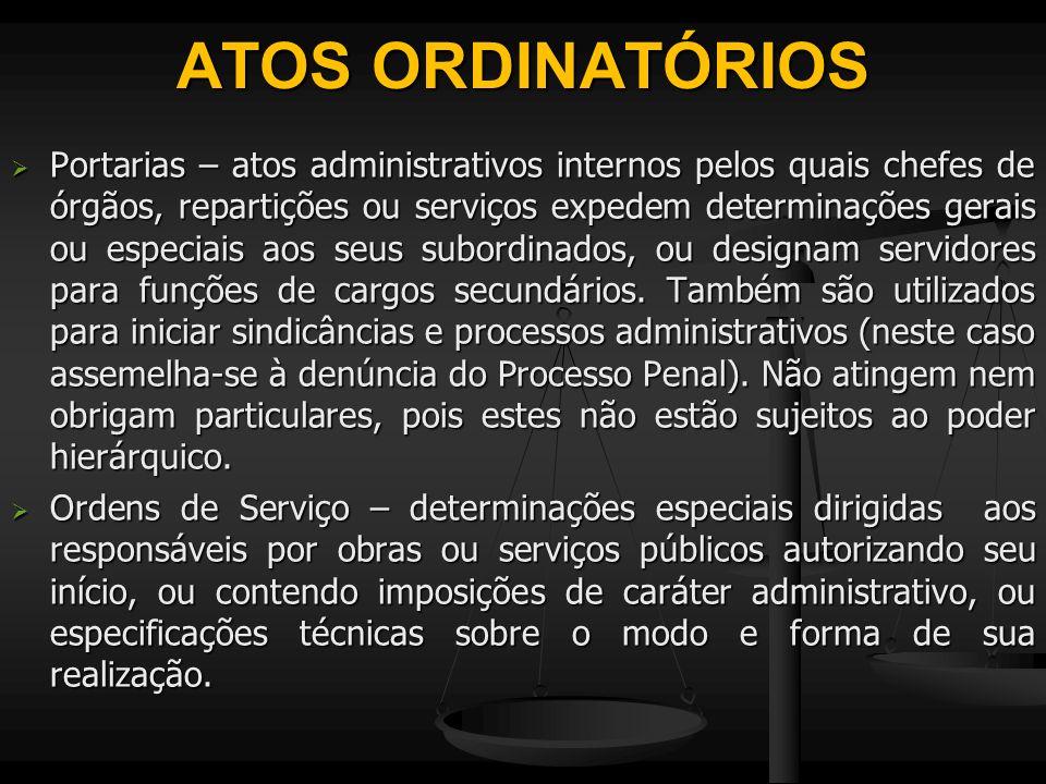 ATOS ORDINATÓRIOS  Portarias – atos administrativos internos pelos quais chefes de órgãos, repartições ou serviços expedem determinações gerais ou es