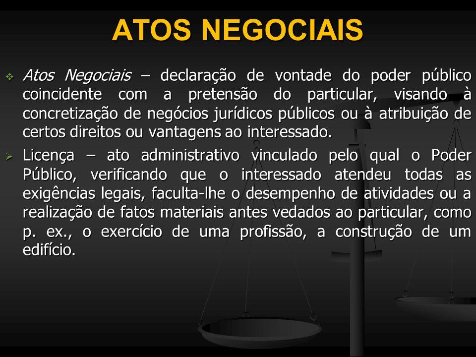 ATOS NEGOCIAIS  Atos Negociais – declaração de vontade do poder público coincidente com a pretensão do particular, visando à concretização de negócio