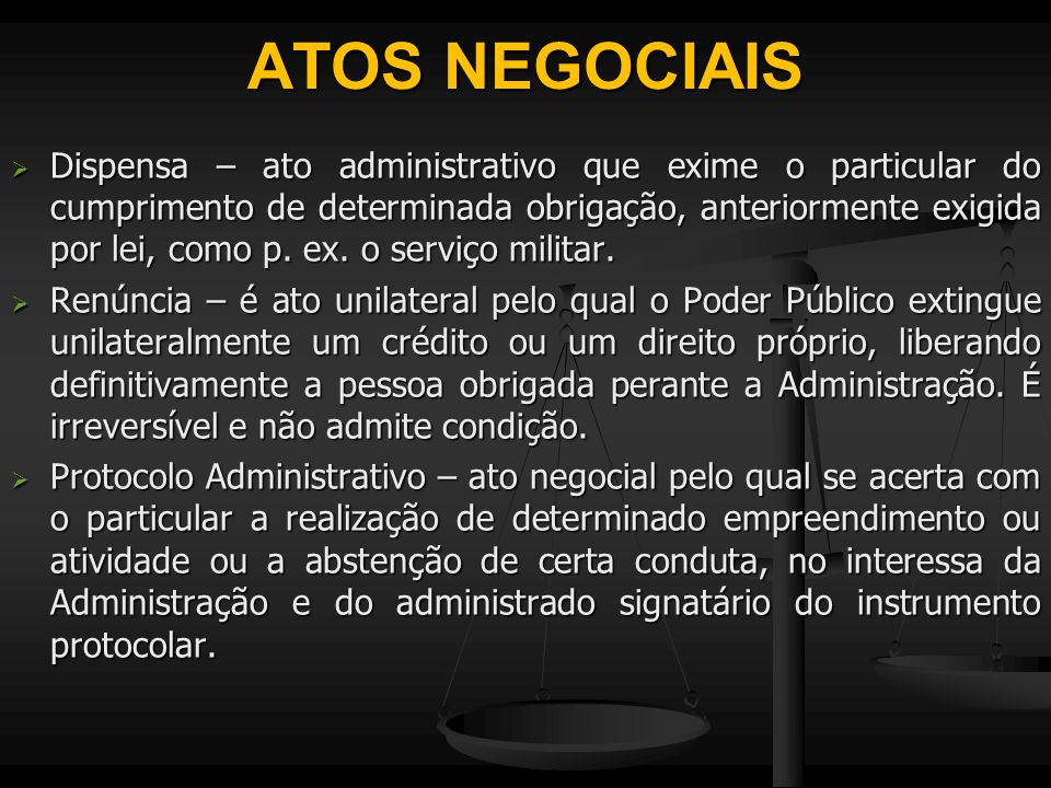 ATOS NEGOCIAIS  Dispensa – ato administrativo que exime o particular do cumprimento de determinada obrigação, anteriormente exigida por lei, como p.