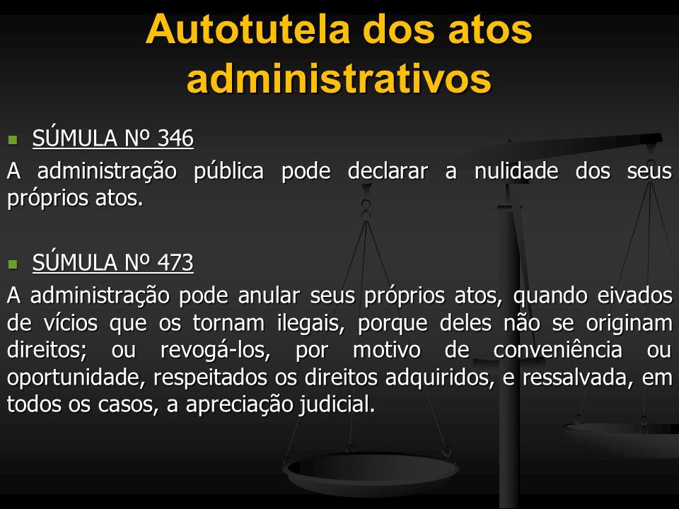 Autotutela dos atos administrativos SÚMULA Nº 346 SÚMULA Nº 346 A administração pública pode declarar a nulidade dos seus próprios atos. SÚMULA Nº 473