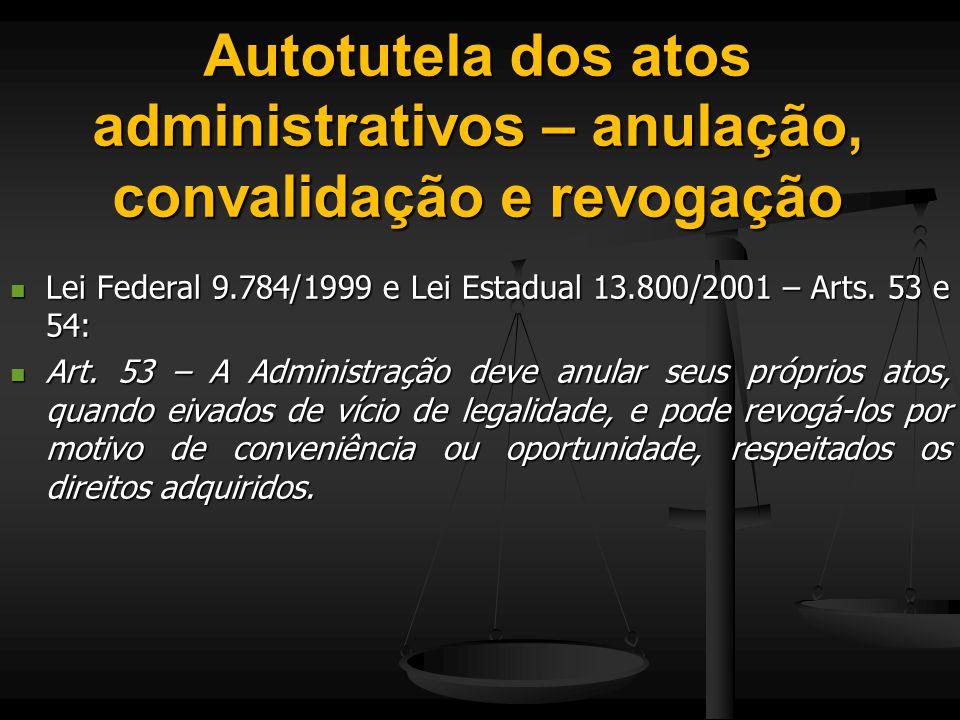 Autotutela dos atos administrativos – anulação, convalidação e revogação Lei Federal 9.784/1999 e Lei Estadual 13.800/2001 – Arts. 53 e 54: Lei Federa