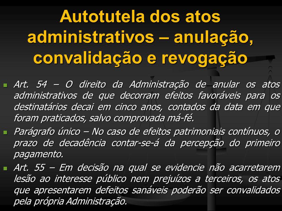 Autotutela dos atos administrativos – anulação, convalidação e revogação Art. 54 – O direito da Administração de anular os atos administrativos de que