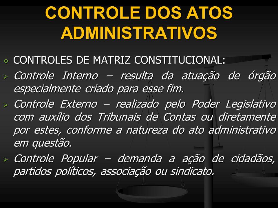 CONTROLE DOS ATOS ADMINISTRATIVOS  CONTROLES DE MATRIZ CONSTITUCIONAL:  Controle Interno – resulta da atuação de órgão especialmente criado para ess