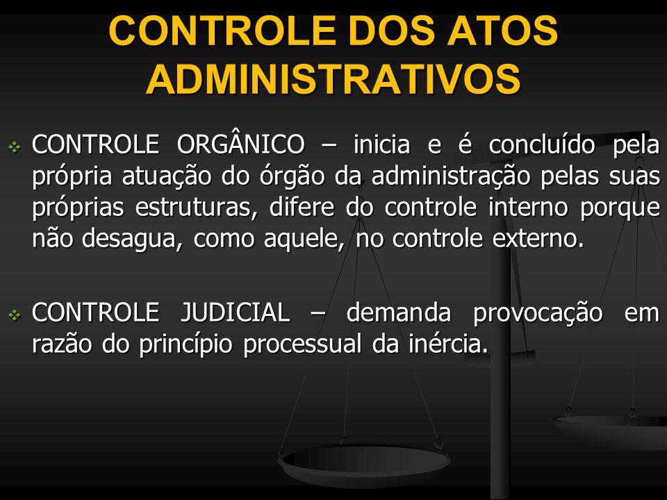 CONTROLE DOS ATOS ADMINISTRATIVOS  CONTROLE ORGÂNICO – inicia e é concluído pela própria atuação do órgão da administração pelas suas próprias estrut