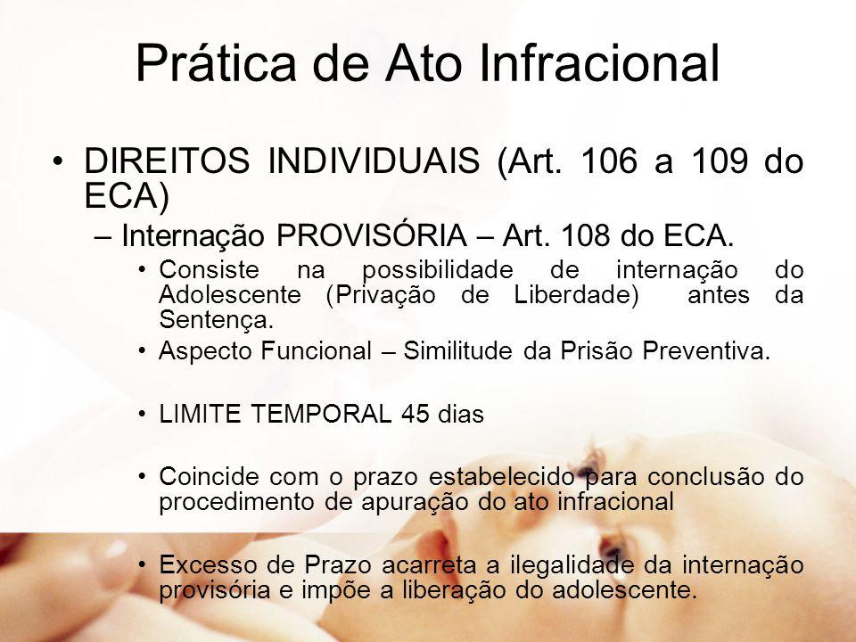 Prática de Ato Infracional DIREITOS INDIVIDUAIS (Art. 106 a 109 do ECA) –Internação PROVISÓRIA – Art. 108 do ECA. Consiste na possibilidade de interna