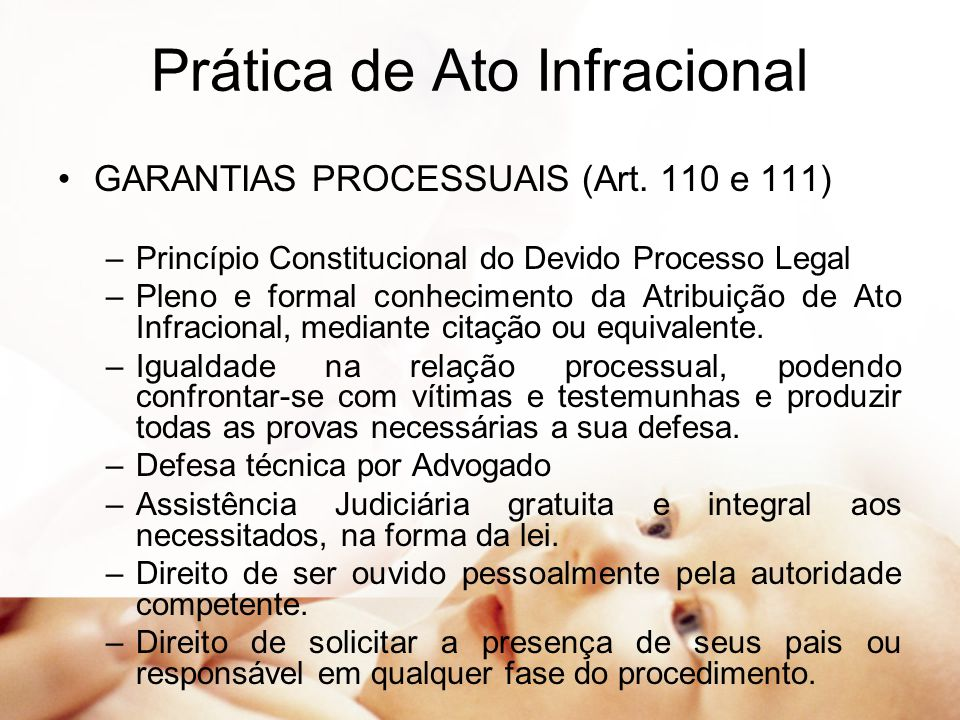 Prática de Ato Infracional GARANTIAS PROCESSUAIS (Art. 110 e 111) –Princípio Constitucional do Devido Processo Legal –Pleno e formal conhecimento da A